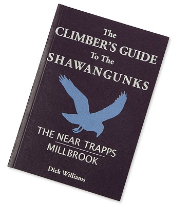 DICK WILLIAMS The Climber's Guide to the Shawangunks: The Near Trapps