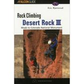 Falcon Guides Rock Climbing Desert Rock III: Moab to Colorado National Monument