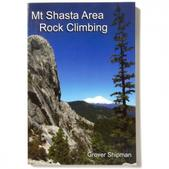 Mt Shasta Area Rock Climbing: A Climber's Guide to Siskiyou County