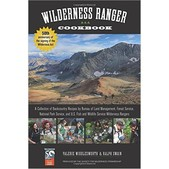 Wilderness Ranger Cookbook: A Collection of Backcountry Recipes By USFS, BLM, USFWS, and NPS